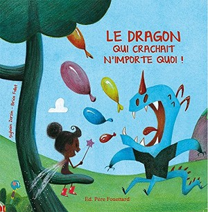 Le dragon qui crachait n'importe quoi by Sylvain Zorzin et Brice Follet
